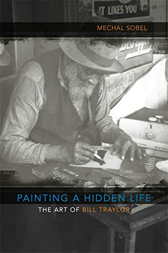 PAINTING A HIDDEN LIFE: THE ART OF BILL TRAYLOR