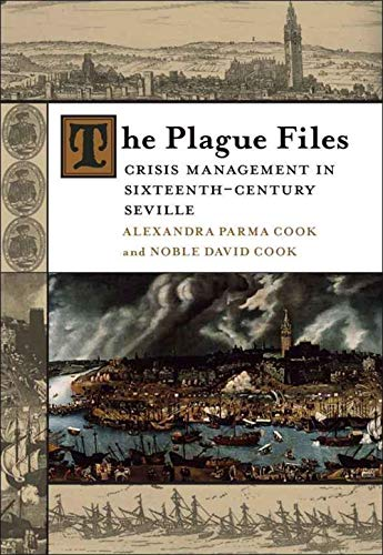 The Plague Files: Crisis Management in Sixteenth-Century Seville (Hardcover): Alexandra Parma Cook