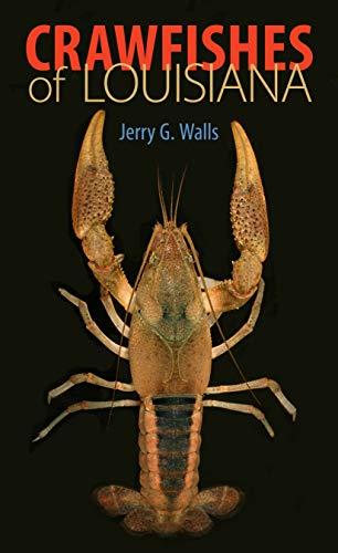 Crawfishes of Louisiana: Jerry G. Walls;