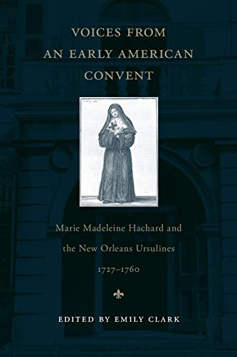 9780807134467: Voices from an Early American Convent: Marie Madeleine Hachard and the New Orleans Ursulines, 1727–1760