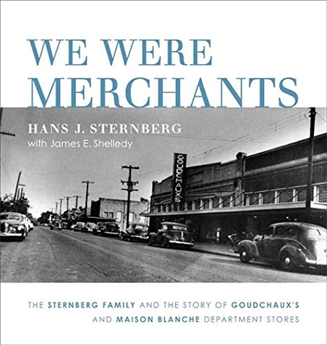 9780807134498: We Were Merchants: The Sternberg Family and the Story of Goudchaux's and Maison Blanche Department Stores