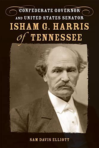 Isham G. Harris of Tennessee: Confederate Governor and United States Senator (Hardback): Sam Davis ...