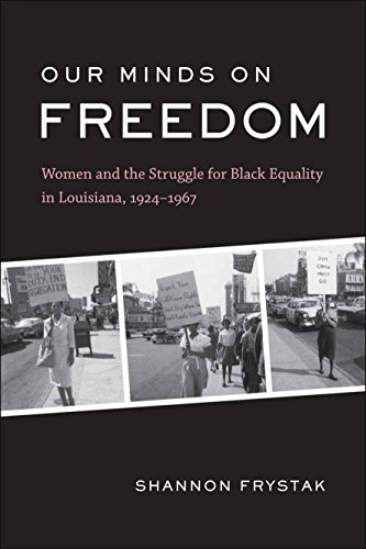 Our Minds on Freedom: Women and the Struggle for Black Equality in Louisiana, 1924-1967 (Hardcover)...