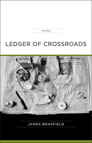 Ledger of Crossroads: Poems: Brasfield, James