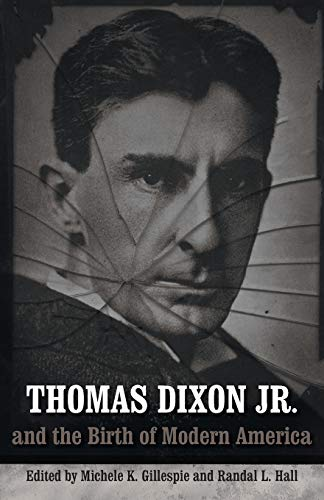 9780807135327: Thomas Dixon Jr. and the Birth of Modern America (Making the Modern South)