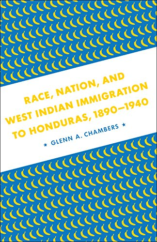 Race, Nation, and West Indian Immigration to Honduras, 1890-1940: Chambers, Glenn A.