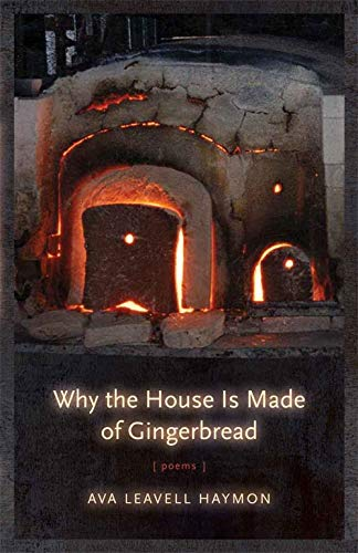 Why the House Is Made of Gingerbread: Poems (Hardback): Ava Leavell Haymon