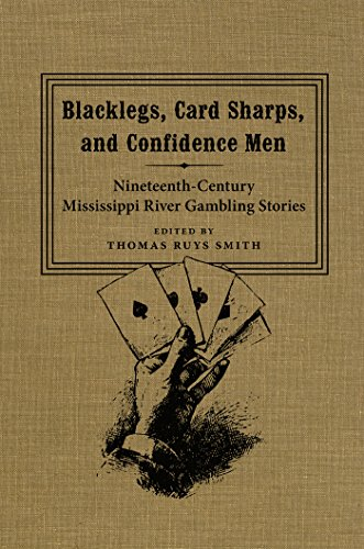 Blacklegs, Card Sharps, and Confidence Men: Nineteenth-Century Mississippi River Gambling Stories (...