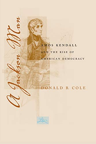 9780807136478: A Jackson Man: Amos Kendall and the Rise of American Democracy (Southern Biography Series)