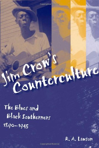 Jim Crow's Counterculture: The Blues and Black Southerners, 1890-1945 (Making the Modern South...