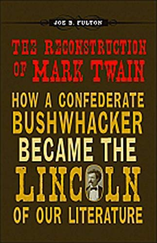9780807136911: The Reconstruction of Mark Twain: How a Confederate Bushwhacker Became the Lincoln of Our Literature (Conflicting Worlds: New Dimensions of the American Civil War)