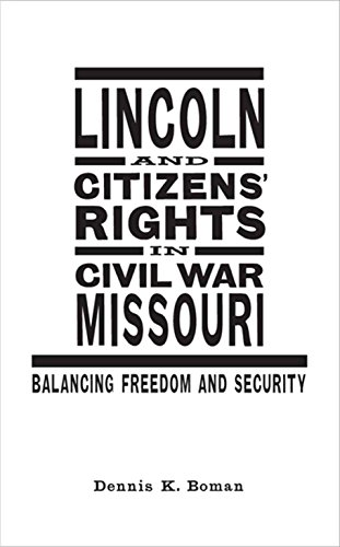 Lincoln and Citizens' Rights in Civil War Missouri: Balancing Freedom and Security (Conflicting...