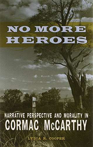No More Heroes: Narrative Perspective and Morality in Cormac McCarthy (Hardcover): Lydia R. Cooper