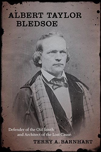 Albert Taylor Bledsoe: Defender of the Old South and Architect of the Lost Cause (Hardcover): Terry...