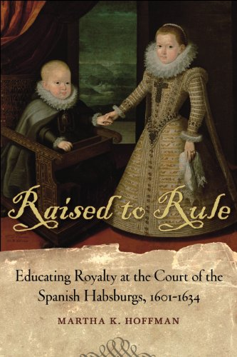 9780807138335: Raised to Rule: Educating Royalty at the Court of the Spanish Habsburgs, 1601-1634
