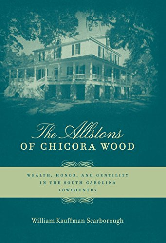 The Allstons of Chicora Wood: Wealth, Honor, and Gentility in the South Carolina Lowcountry (...