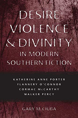 9780807138632: Desire, Violence, & Divinity in Modern Southern Fiction: Katherine Anne Porter, Flannery O'Connor, Cormac McCarthy, Walker Percy (Southern Literary Studies)