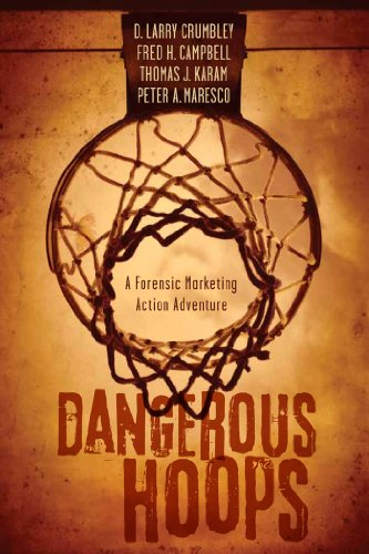 Dangerous Hoops: A Forensic Marketing Action Adventure: Crumbley, D. Larry