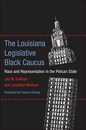 The Louisiana Legislative Black Caucus: Race and Representation in the Pelican State (Hardcover): ...