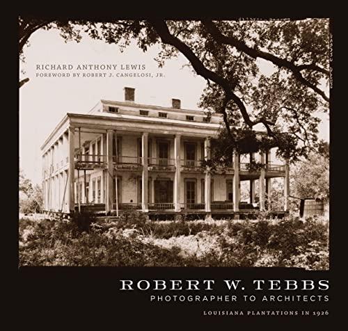 9780807142189: Robert W. Tebbs, Photographer to Architects: Louisiana Plantations in 1926