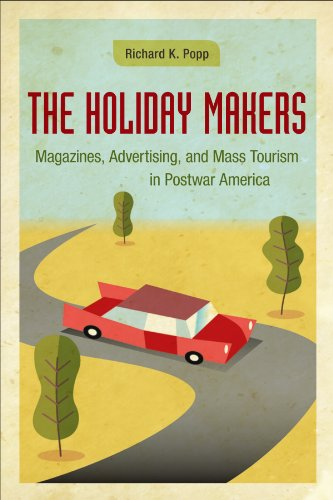 The Holiday Makers: Magazines, Advertising, and Mass Tourism in Postwar America (Hardcover): ...