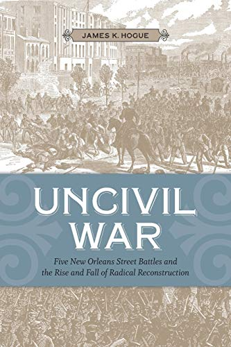 9780807143612: Uncivil War: Five New Orleans Street Battles and the Rise and Fall of Radical Reconstruction