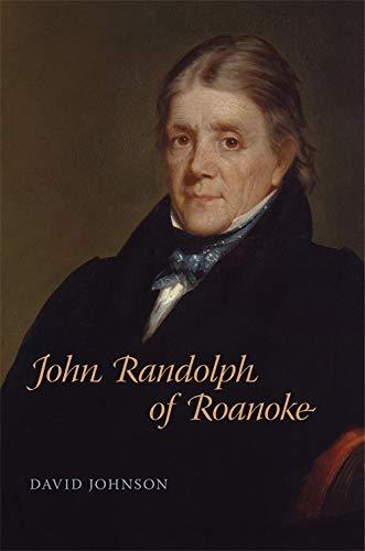 John Randolph of Roanoke: Johnson, David