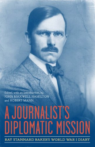 A Journalist's Diplomatic Mission: Ray Stannard Baker's World War I Diary (From Our Own Correspondent) (0807144231) by John Maxwell Hamilton; Robert Mann