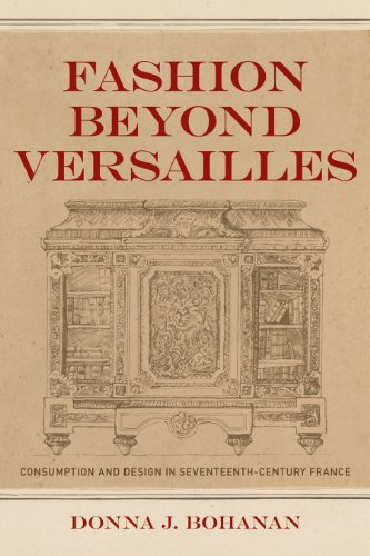 Fashion beyond Versailles: Consumption and Design in Seventeenth-Century France.: Bohanan, Donna J.