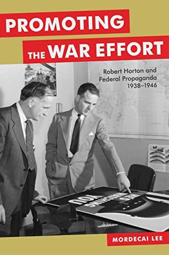 9780807145296: Promoting the War Effort: Robert Horton and Federal Propaganda, 1938-1946 (Media and Public Affairs)