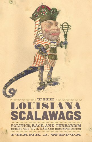The Louisiana Scalawags: Politics, Race, and Terrorism During the Civil War and Reconstruction (...