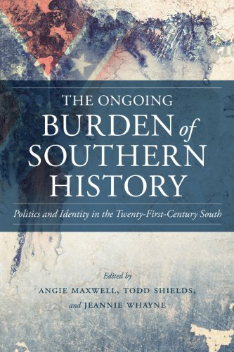 The Ongoing Burden of Southern History: Politics and Identity in the Twenty-First-Century South (...