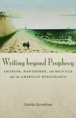 9780807147603: Writing beyond Prophecy: Emerson, Hawthorne, and Melville after the American Renaissance