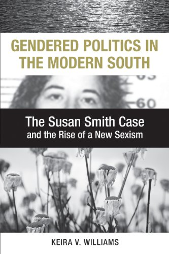 Gendered Politics in the Modern South: The Susan Smith Case and the Rise of a New Sexism (Hardcover...