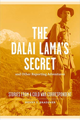The Dalai Lama S Secret and Other Reporting Adventures: Stories from a Cold War Correspondent (...