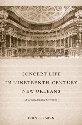 Concert Life in Nineteenth-Century New Orleans: A Comprehensive Reference: Baron, John H.