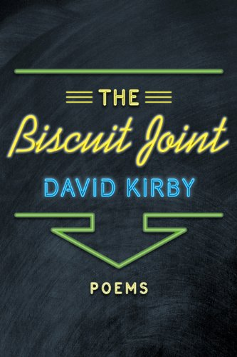 The Biscuit Joint: Poems (Hardcover): David Kirby