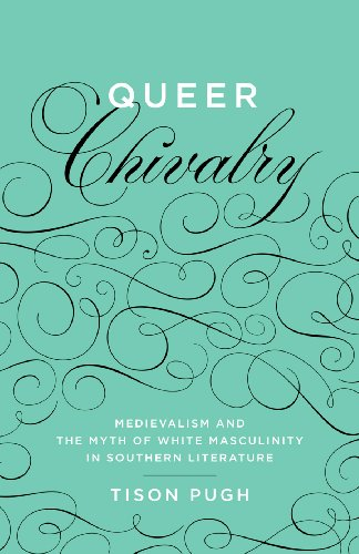 9780807151846: Queer Chivalry: Medievalism and the Myth of White Masculinity in Southern Literature
