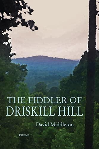 The Fiddler of Driskill Hill: Poems: David Middleton