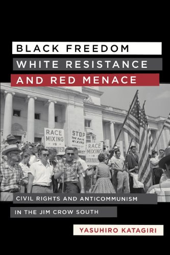 Black Freedom, White Resistance, and Red Menace: Civil Rights and Anticommunism in the Jim Crow ...