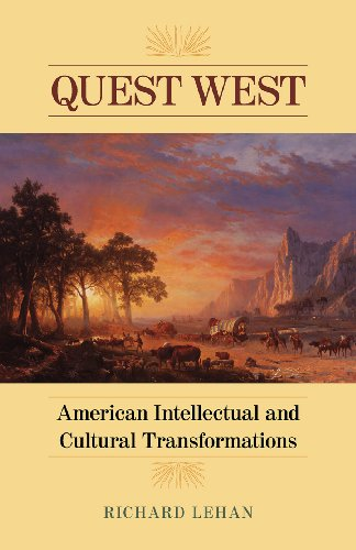 Quest West: American Intellectual and Cultural Transformations (Hardcover): Richard Daniel Lehan