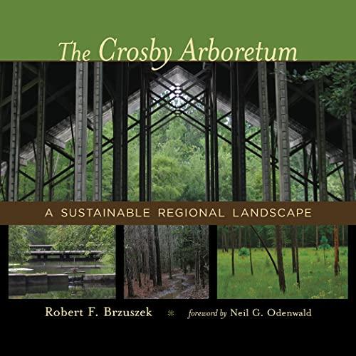 The Crosby Arboretum: A Sustainable Regional Landscape (Hardcover): Robert F. Brzuszek