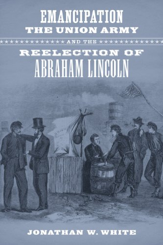 9780807154571: Emancipation, the Union Army, and the Reelection of Abraham Lincoln (Conflicting Worlds: New Dimensions of the American Civil War)
