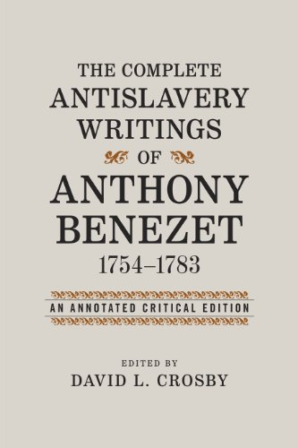 9780807154755: The Complete Antislavery Writings of Anthony Benezet, 1754-1783: An Annotated Critical Edition (Antislavery, Abolition, and the Atlantic World)