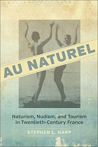 9780807155257: Au Naturel: Naturism, Nudism, and Tourism in Twentieth-Century France