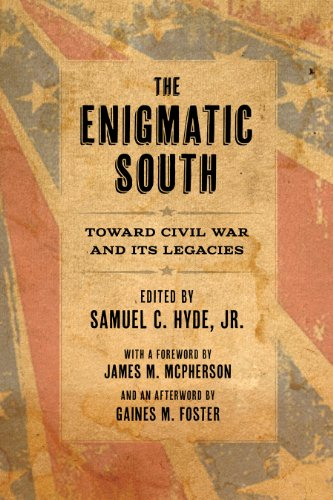 The Enigmatic South: Toward Civil War and Its Legacies: Professor Samuel C Hyde