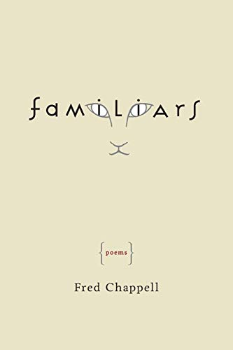 Familiars: Poems: Fred Chappell