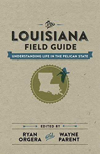 The Louisiana Field Guide: Understanding Life in: Orgera, Ryan [Editor];