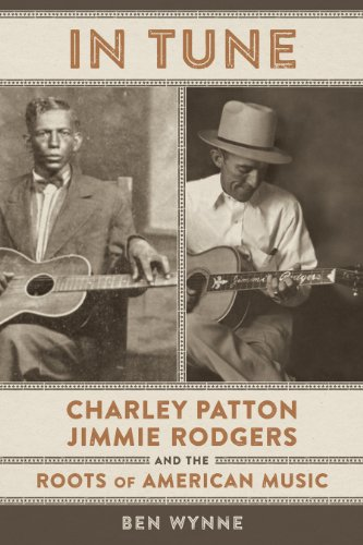 In Tune: Charley Patton, Jimmie Rodgers, and the Roots of American Music (Hardcover): Ben Wynne