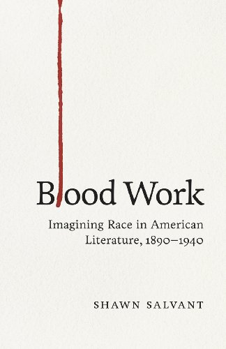 Blood Work: Imagining Race in American Literature, 1890-1940 (Hardcover): Shawn Salvant